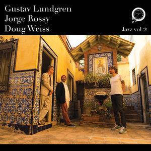"""Gustav Lundgren, Jorge Rossy & Doug Weiss """"Jazz vol.2"""""""