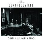 """Gustav Lundgren Trio """"BERTHELEVILLE"""""""